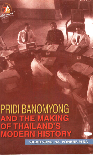 PRIDI BANOMYONG AND THE MAKING OF THAILAND'S MODERN HISTORY